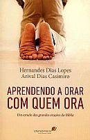 LIVRO APRENDENDO A ORAR COM QUEM ORA HERNANDES DIAS LOPES ARIVAL DIAS CASIMIRO 9788524304965