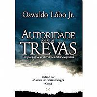 LIVRO AUTORIDADE SOBRE AS TREVAS OSWALDO LÔBO JR. 9788574593609