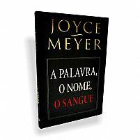 A PALAVRA, O NOME O SANGUE JOYCE MEYER