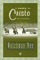 LIVRO O CORPO DE CRISTO UMA REALIDADE WATCHAN NEE 9788587832269