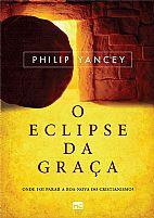 Livro o Eclipse da Graça onde foi parar a boa-nova do cristianismo? Philip Yancey  9788543300801