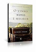 O VINHO NOVO E MELHOR ROBERT THOM