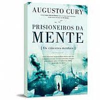 PRISIONEIROS DA MENTE, OS CARCERES MENTAIS - Augusto Cury