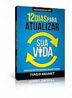 12 DIAS PARA ATUALIZAR SUA VIDA - Tiago Brunet