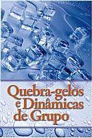 LIVRO QUEBRA GELOS E DINAMICAS DE GRUPO ALEXANDRE CESAR GUIMARAES CAVALCANTI 9788579900136