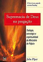 supremacia de deus na pregação john piper 9788588315211