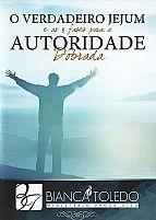 DVD BIANCA TOLEDO O VERDADEIRO JEJUM E AS 3 FASES PARA A AUTORIDADE DOBRADA