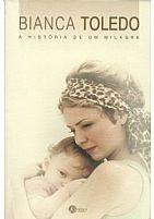 LIVRO BIANCA TOLEDO A HISTORIA DE UM MILAGRE 9788563249227