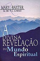 LIVRO A DIVINA REVELACAO DO MUNDO ESPIRITUAL MARY BAXTER 9788588088528