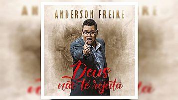 CD DEUS NAO TE REJEITA ANDERSON FREIRE SUPER LANÇAMENTO  7897063616872