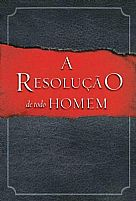 A RESOLUÇAO DE TODO HOMEM