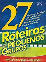 27 ROTEIROS PARA PEQUENOS GRUPOS VOL 1