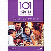101 IDEIAS PARA O CULTO DOMESTICO