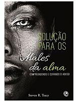 LIVRO SOLUÇão PARA OS MALES DA ALMA STEVEN R. TRACY  9788576894636