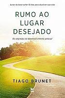 LIVRO RUMO AO LUGAR DESEJADO TIAGO BRUNET   LIVRO TIAGO BRUNET