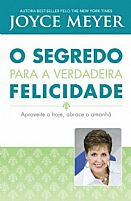 O SEGREDO PARA A VERDADEIRA FELICIDADE JOYCE MEYER 9788561721664