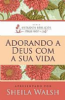 ADORANDO A DEUS COM A SUA VIDA 9788578608361