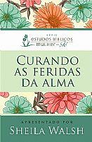 CURANDO AS FERIDAS DA ALMA  SHEILA WALSH  9788578608828