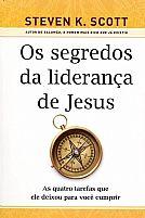 OS SEGREDOS DA LIDERANÇA DE JESUS  STEVEN K. SCOTT  9788566997019