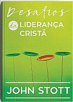 DESAFIOS DA LIDERANÇA CRISTA JOHN STOTT  9788577791484