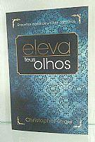 ELEVA TEUS OLHOS CHRISTOPHER SHAW 9781604858044