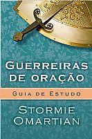LIVRO GUERREIRAS DE ORAÇÃO GUIA DE ESTUDO STORMIE OMARTIAN 9788573259759