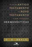 Uso do Antigo Testamento no Novo Testamento e suas implicações Hermenêuticas  9788527505581