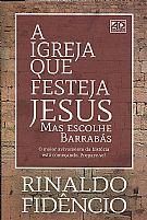 A Igreja que Festeja Jesus Mas Escolhe Barrabas 9788574594040