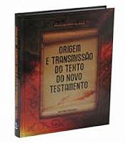 ORIGEM E TRANSMISSAO DO TEXTO DO NOVO TESTAMENTO