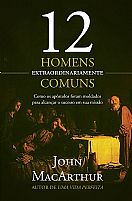 12 HOMENS ESTRAORDINARIAMENTE COMUNS JHON MACARTHUR   9788578608439