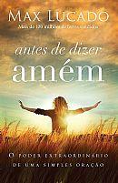 ANTES DE DIZER AMÉM MAX LUCADO 9788578606282