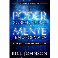 LIVRO O PODER SOBRENATURAL DE UMA MENTE TRANSFORMADA - Bill Johnson