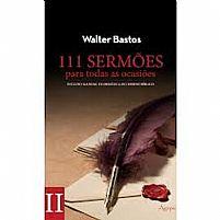 LIVRO 111 SERMÕES II PARA TOAS AS OCASIÕES WALTER BASTOS 9788582160091