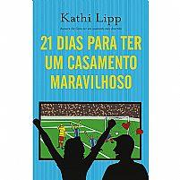 LIVRO 21 DIAS PARA TER UM CASAMENTO MARAVILHOSO KATHI LIPP 9788578606565