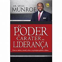 O PODER DO CARATER NA LIDERAN ÇA MYLES MUNROE 9788576894407