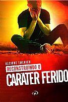 RECONSTRUINDO O CARATER FERIDO   ALCIONE EMERICH   9788560363438