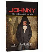 LIVRO JOHNNY ESTA NOITE PEDIRAO SUA ALMA LUCINHO BARRETO JR. 9788576892762