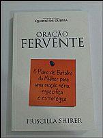 LIVRO ORAÇÃO FERVENTE O PLANO DE BATALHA DA MULHER PARA UMA ORAÇÃO SÉRIA, ESPECÍFICA E ESTRATÉGICA PRISCILLA SHIRER 9788581580999