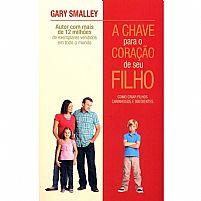 A CHAVE PARA O CORAÇAO DE SEU FILHO GARY SMALLEY