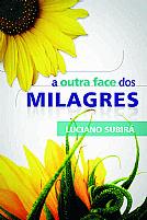 LIVRO A OUTRA FACE DOS MILAGRES LUCIANO SUBIRA 9788598824161