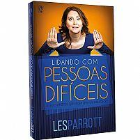 Lidando com Pessoas Difíceis - Les Parrott