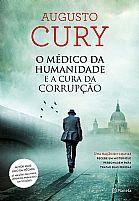 LIVRO O MEDICO DA HUMANIDADE E A CURA DA CORRUPÇAO AUGUSTO CURY 9788542206920