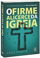 LIVRO O FIRME ALICERCE DA IGREJA ARNO FROESE  9788577201327