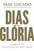 DIAS DE GLÓRIA MAX LUCADO 9788578607678