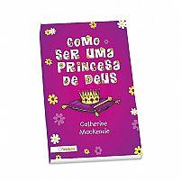 LIVRO COMO SER UMA PRINCESA DE DEUS CATHERINE MACKENZIE 9788565993791