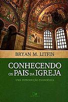LIVRO CONHECENDO OS PAIS DA IGREJA   BRYAN M. LITFIN          9788527506175