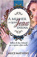 A MULHER A QUEM JESUS ENSINA   ALICE MATHEW