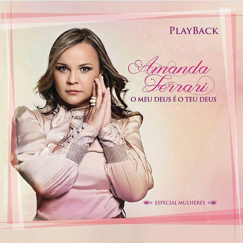 Amanda Ferrari - O Meu Deus � o Teu Deus (Especial Mulheres) Playback 2014